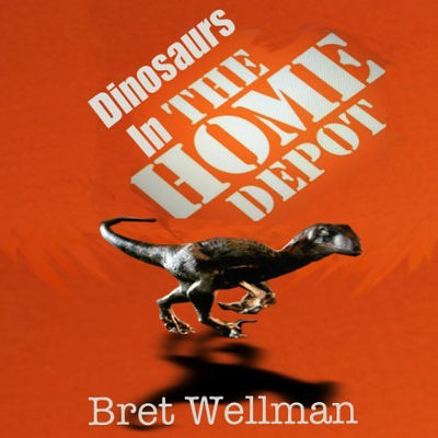 Dinosaurs in the Home Depot, written by Bret Wellman